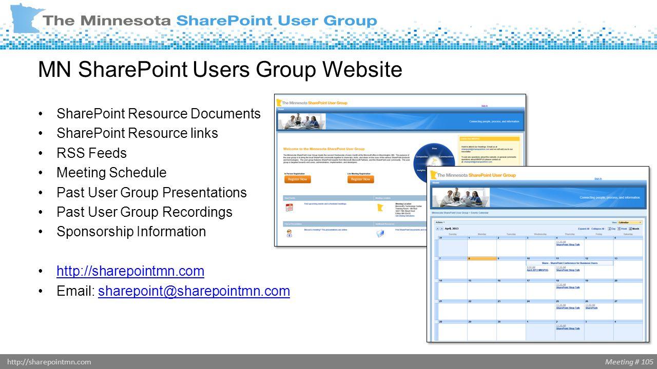 Meeting # 105http://sharepointmn.com MN SharePoint Users Group Website SharePoint Resource Documents SharePoint Resource links RSS Feeds Meeting Sched