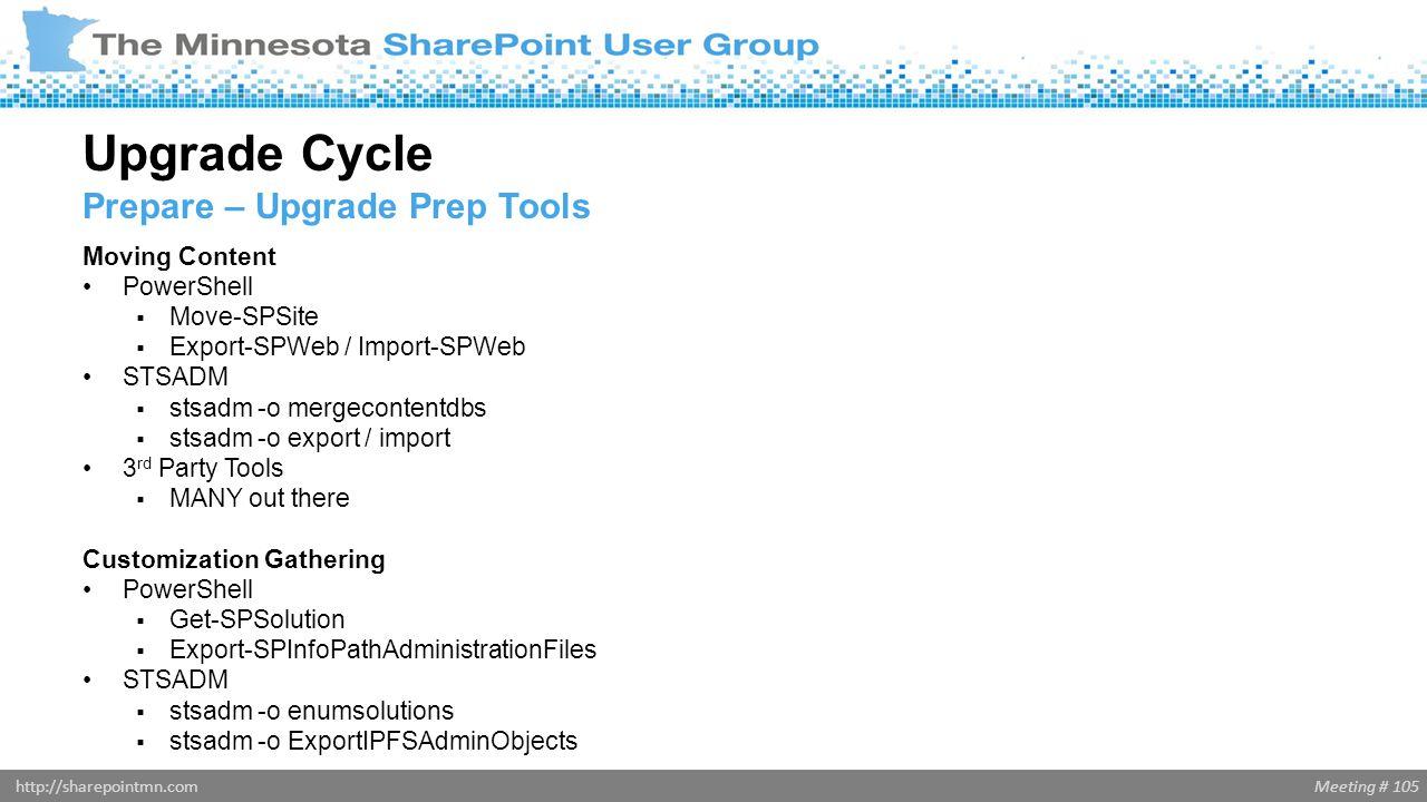 Meeting # 105http://sharepointmn.com Moving Content PowerShell  Move-SPSite  Export-SPWeb / Import-SPWeb STSADM  stsadm -o mergecontentdbs  stsadm