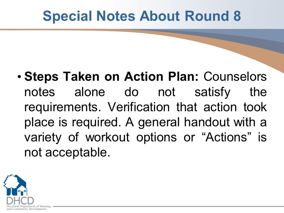 Special Notes About Round 8 Steps Taken on Action Plan: Counselors notes alone do not satisfy the requirements.