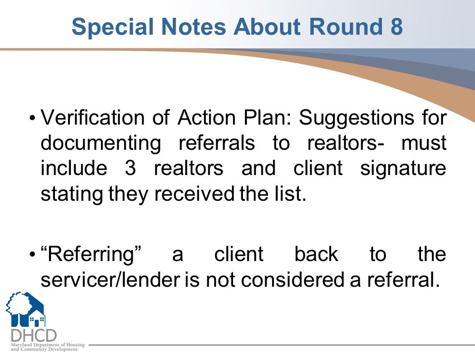 Special Notes About Round 8 Verification of Action Plan: Suggestions for documenting referrals to realtors- must include 3 realtors and client signature stating they received the list.