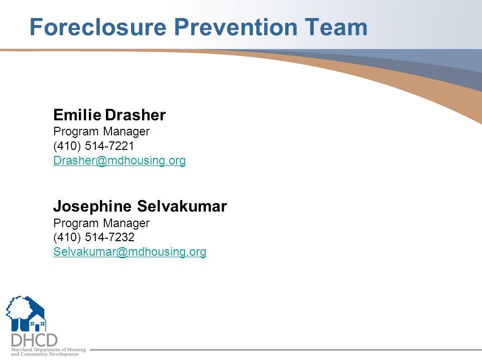 Foreclosure Prevention Team Emilie Drasher Program Manager (410) 514-7221 Drasher@mdhousing.org Josephine Selvakumar Program Manager (410) 514-7232 Se