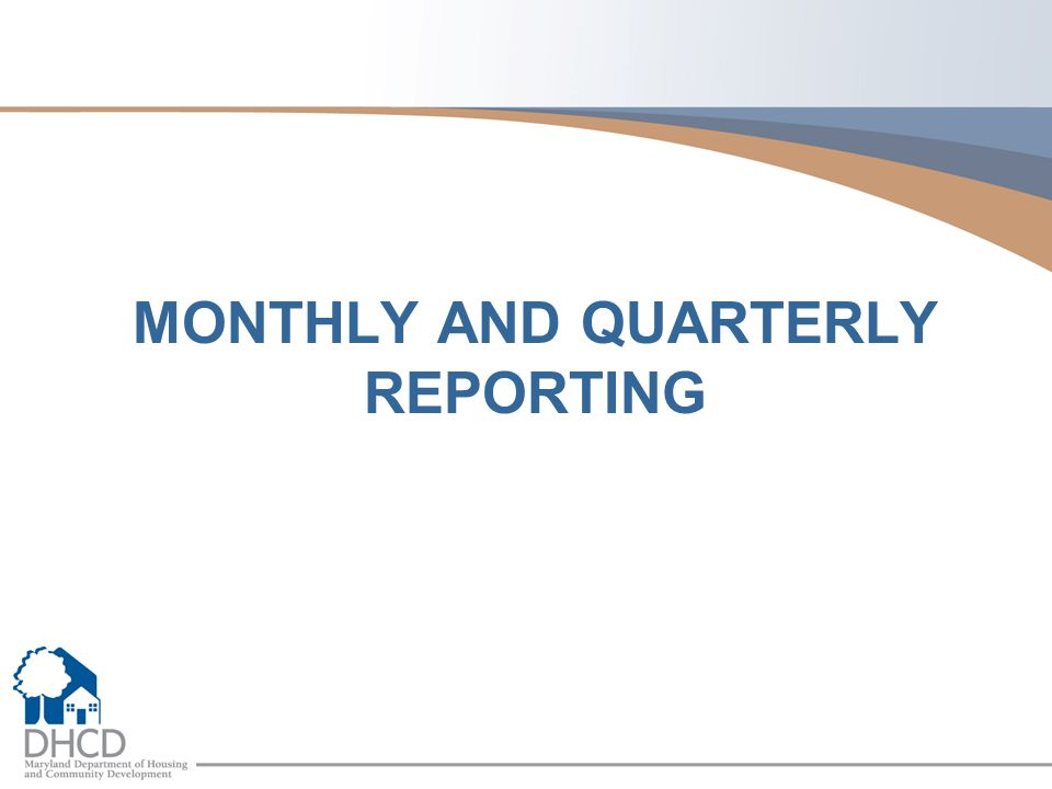 MONTHLY AND QUARTERLY REPORTING