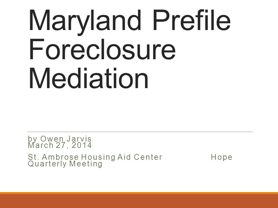 Maryland Prefile Foreclosure Mediation by Owen Jarvis March 27, 2014 St.