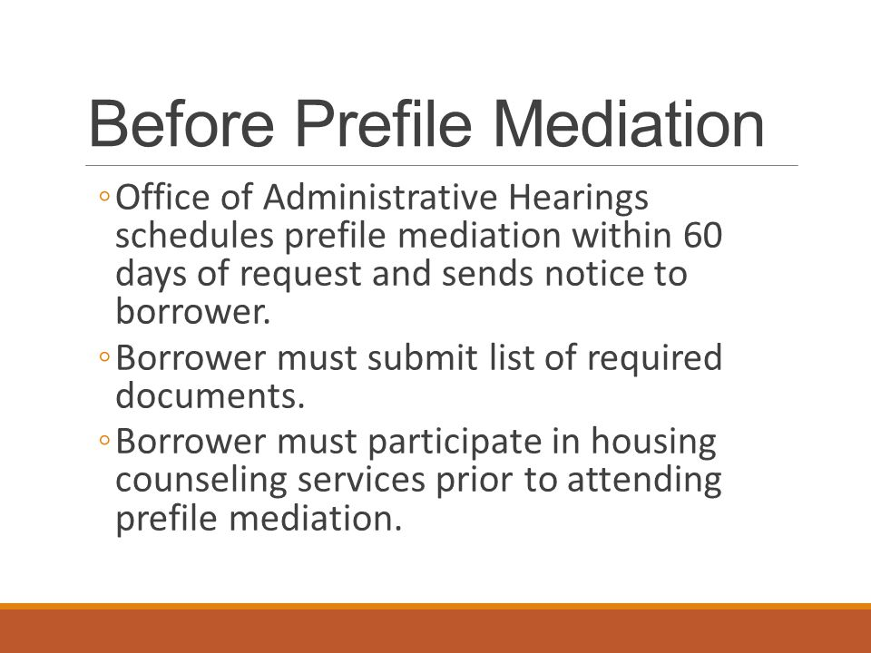 Before Prefile Mediation ◦Office of Administrative Hearings schedules prefile mediation within 60 days of request and sends notice to borrower.