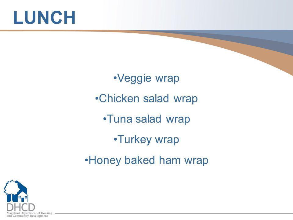 Veggie wrap Chicken salad wrap Tuna salad wrap Turkey wrap Honey baked ham wrap LUNCH