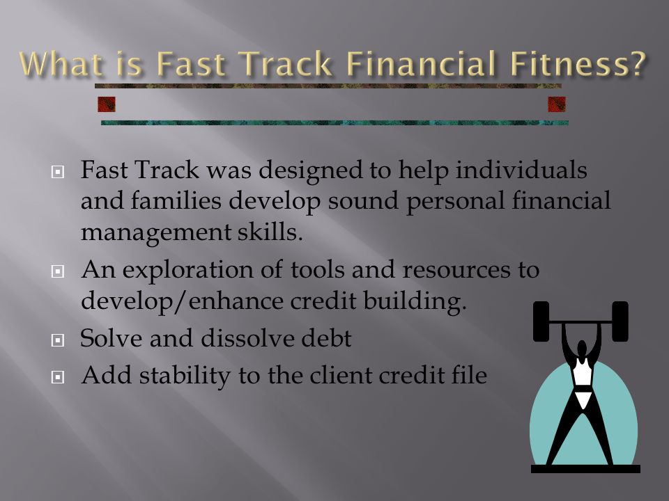  Fast Track was designed to help individuals and families develop sound personal financial management skills.