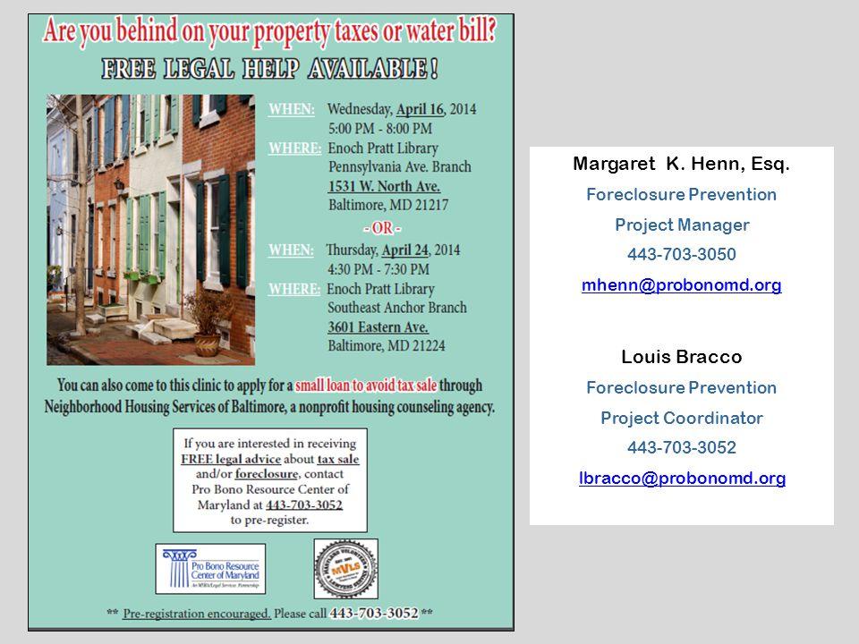 Margaret K. Henn, Esq. Foreclosure Prevention Project Manager 443-703-3050 mhenn@probonomd.org Louis Bracco Foreclosure Prevention Project Coordinator