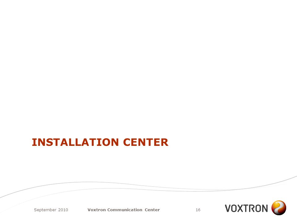 INSTALLATION CENTER September 201016Voxtron Communication Center