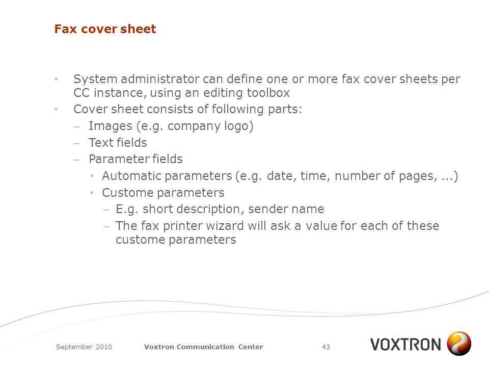 Fax cover sheet System administrator can define one or more fax cover sheets per CC instance, using an editing toolbox Cover sheet consists of following parts: – Images (e.g.