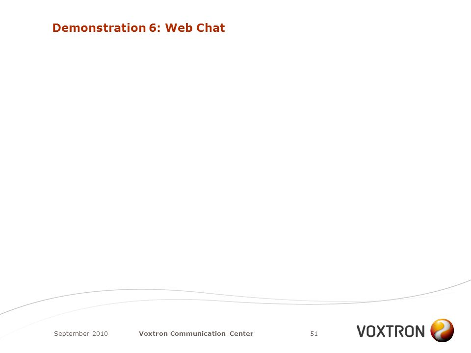 Demonstration 6: Web Chat September 201051Voxtron Communication Center