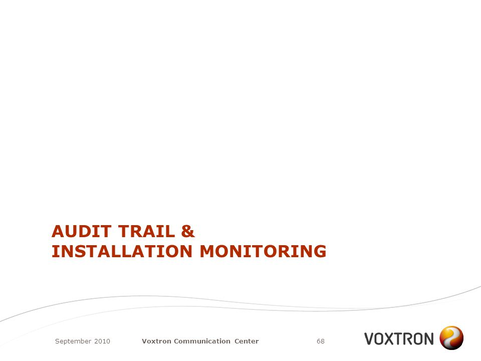 AUDIT TRAIL & INSTALLATION MONITORING September 201068Voxtron Communication Center