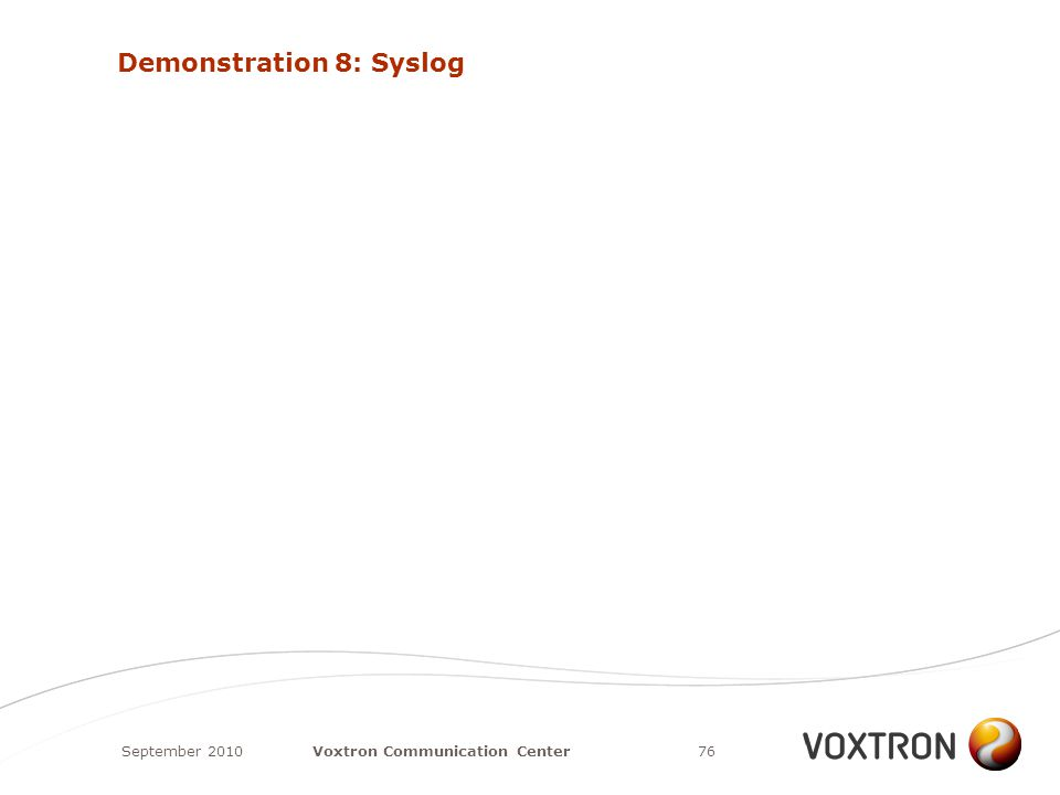 Demonstration 8: Syslog September 201076Voxtron Communication Center