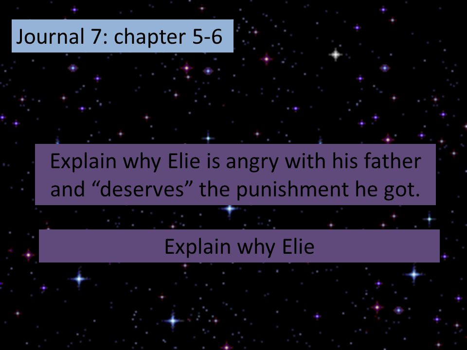 """Journal 7: chapter 5-6 Explain why Elie is angry with his father and """"deserves"""" the punishment he got. Explain why Elie"""