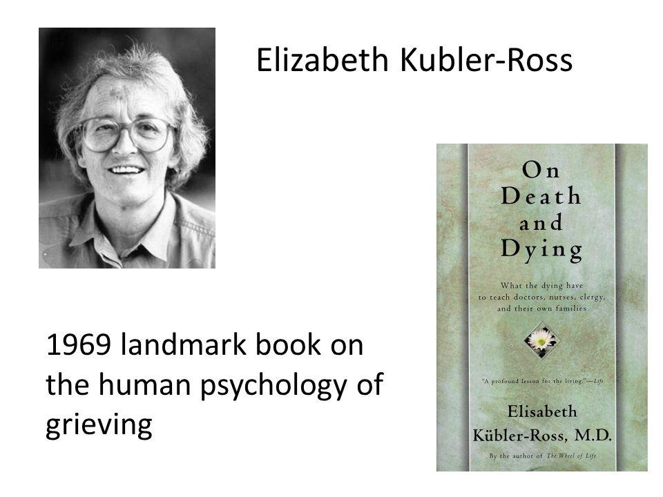Elizabeth Kubler-Ross 1969 landmark book on the human psychology of grieving