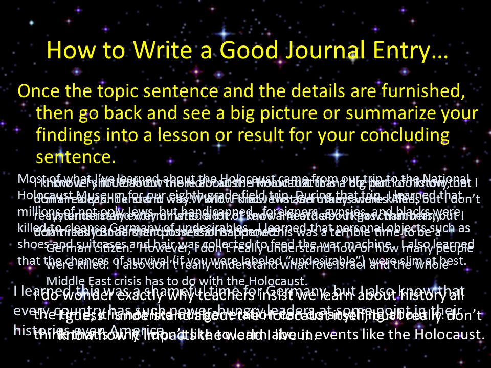 How to Write a Good Journal Entry… Once the topic sentence and the details are furnished, then go back and see a big picture or summarize your finding