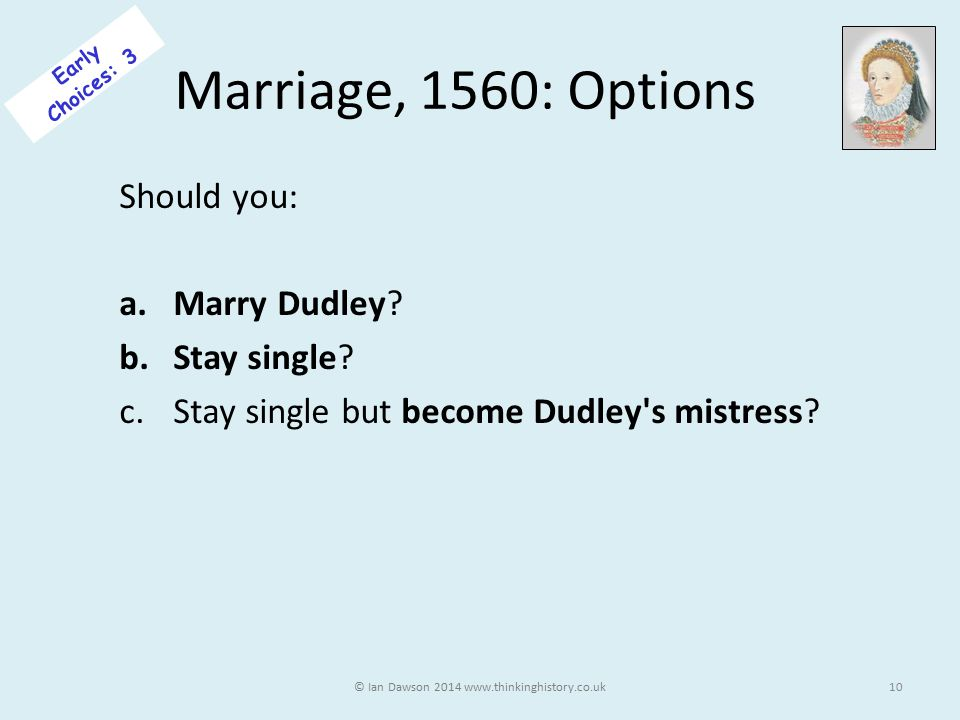Marriage, 1560: Options Should you: a.Marry Dudley.