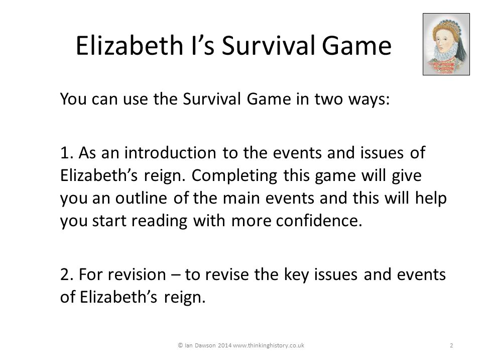 Elizabeth I's Survival Game You can use the Survival Game in two ways: 1.