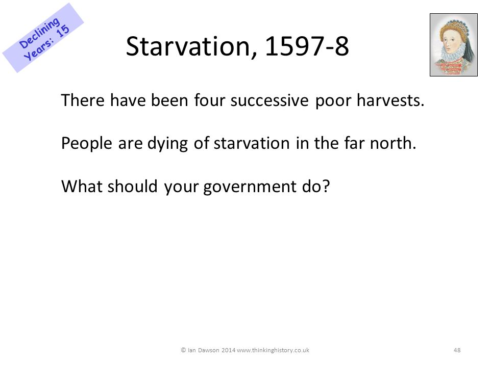 Starvation, 1597-8 There have been four successive poor harvests.