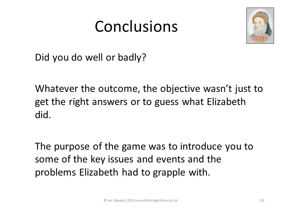 Conclusions Did you do well or badly.