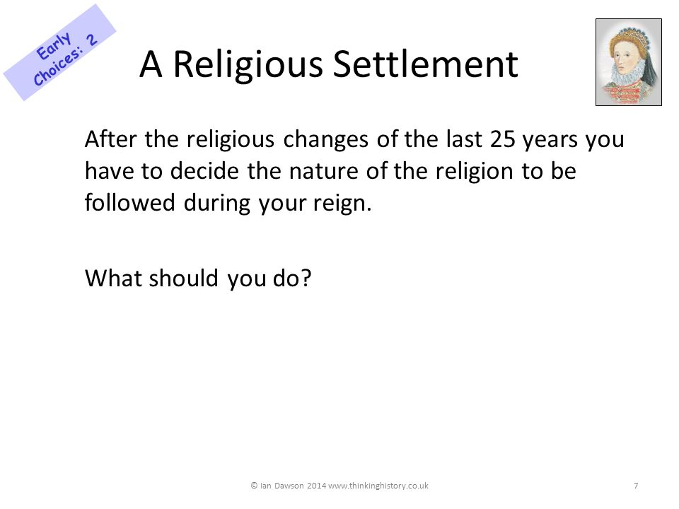 A Religious Settlement After the religious changes of the last 25 years you have to decide the nature of the religion to be followed during your reign.