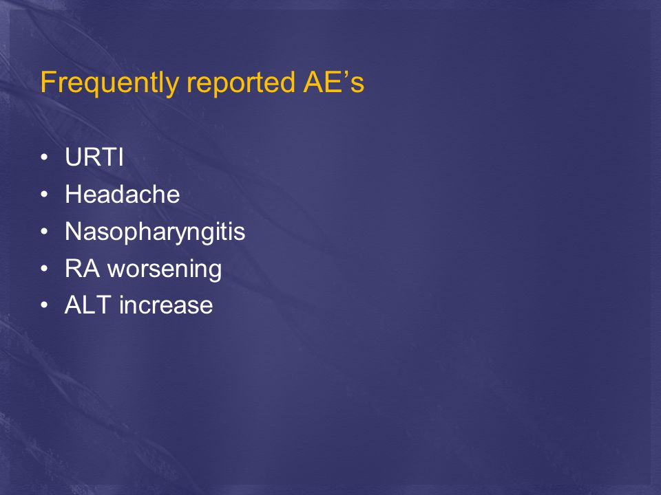 Frequently reported AE's URTI Headache Nasopharyngitis RA worsening ALT increase