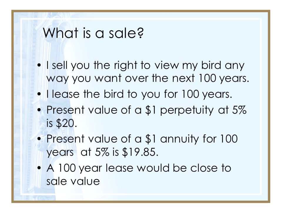 What is a sale.I sell you the right to view my bird any way you want over the next 100 years.