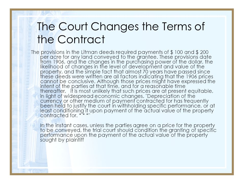 The Court Changes the Terms of the Contract The provisions in the Litman deeds required payments of $ 100 and $ 200 per acre for any land conveyed to the grantee.