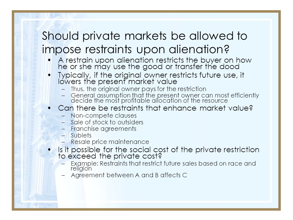 Should private markets be allowed to impose restraints upon alienation.