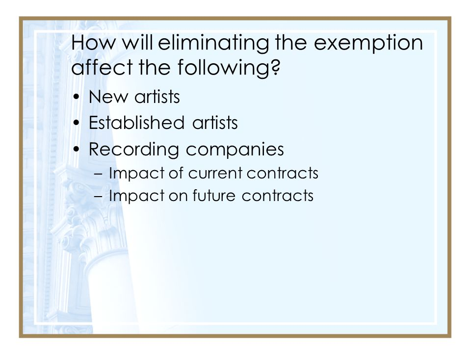 How will eliminating the exemption affect the following.