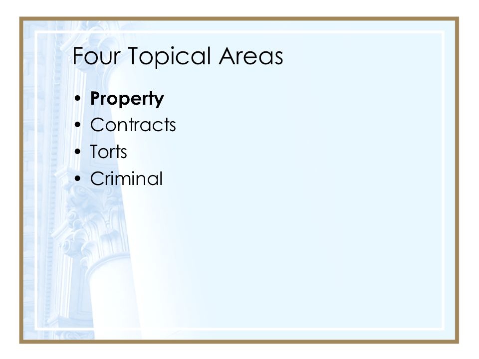 Four Topical Areas Property Contracts Torts Criminal
