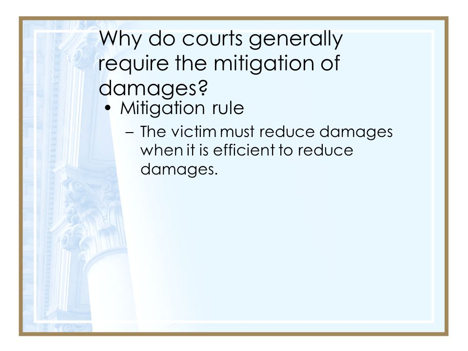 Why do courts generally require the mitigation of damages.