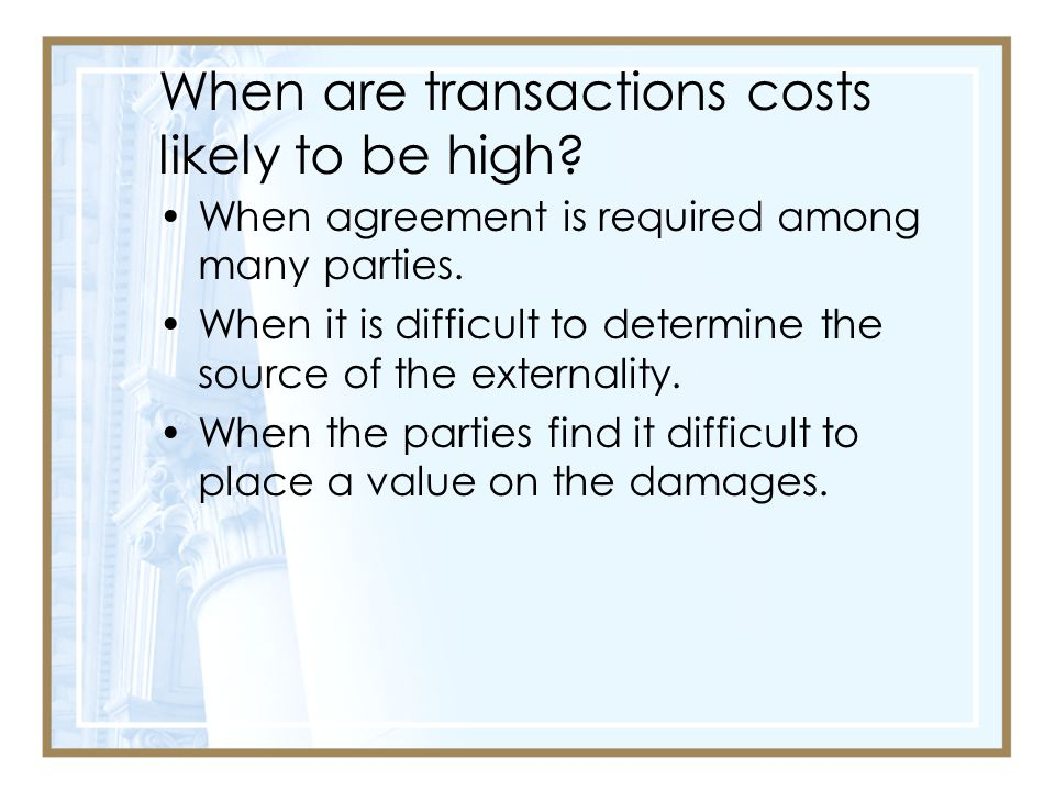 When are transactions costs likely to be high.When agreement is required among many parties.
