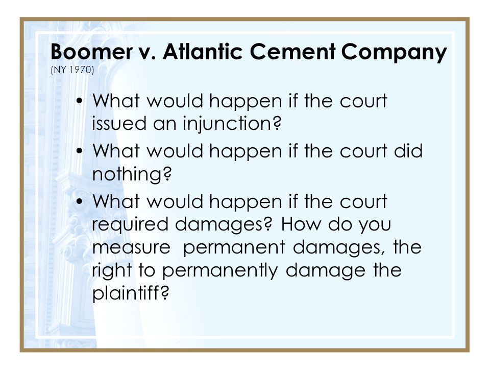 Boomer v.Atlantic Cement Company (NY 1970) What would happen if the court issued an injunction.