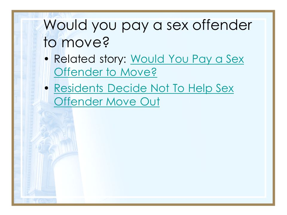 Would you pay a sex offender to move.