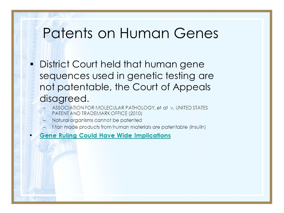 Patents on Human Genes District Court held that human gene sequences used in genetic testing are not patentable, the Court of Appeals disagreed.