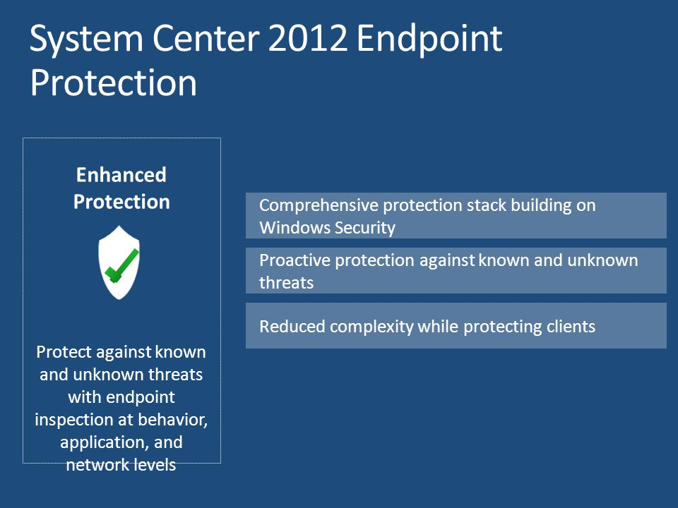 Comprehensive protection stack building on Windows Security Proactive protection against known and unknown threats Reduced complexity while protecting clients Enhanced Protection Protect against known and unknown threats with endpoint inspection at behavior, application, and network levels
