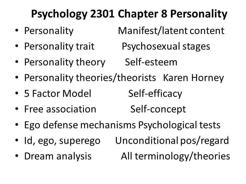 Psychology 2301 Chapter 8 Personality Personality Manifest/latent content Personality trait Psychosexual stages Personality theory Self-esteem Persona