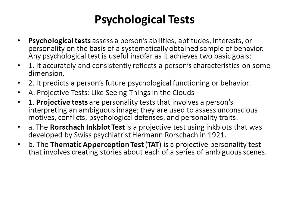 Psychological Tests Psychological tests assess a person's abilities, aptitudes, interests, or personality on the basis of a systematically obtained sa