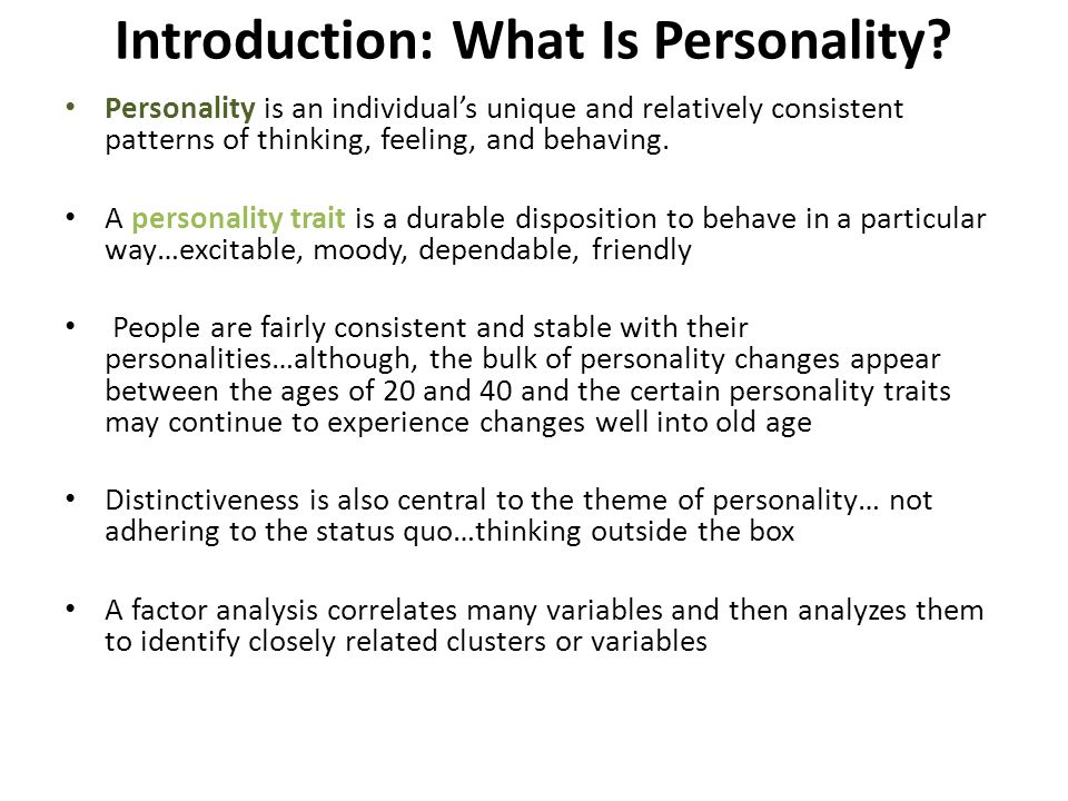 Introduction: What Is Personality? Personality is an individual's unique and relatively consistent patterns of thinking, feeling, and behaving. A pers