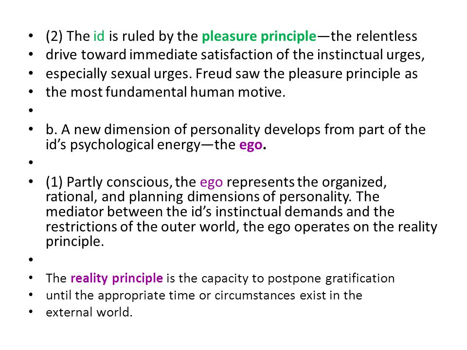(2) The id is ruled by the pleasure principle—the relentless drive toward immediate satisfaction of the instinctual urges, especially sexual urges. Fr