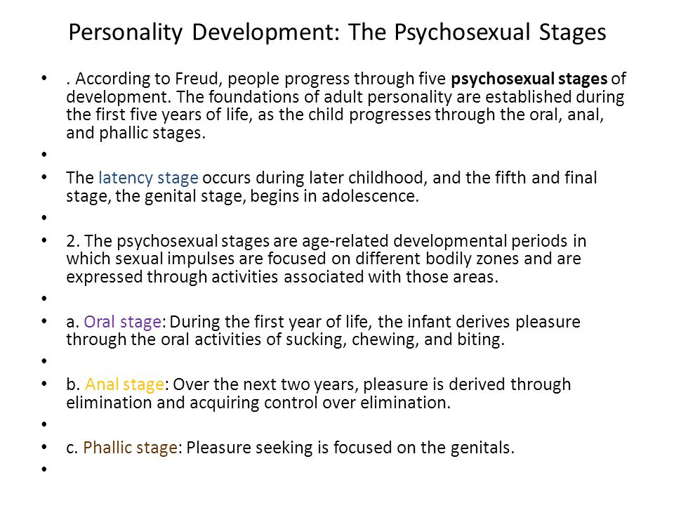 Personality Development: The Psychosexual Stages. According to Freud, people progress through five psychosexual stages of development. The foundations