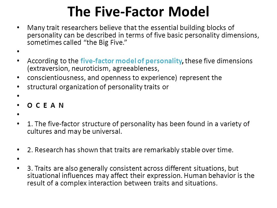The Five-Factor Model Many trait researchers believe that the essential building blocks of personality can be described in terms of five basic persona