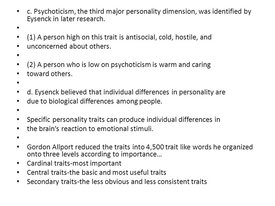 c. Psychoticism, the third major personality dimension, was identified by Eysenck in later research. (1) A person high on this trait is antisocial, co