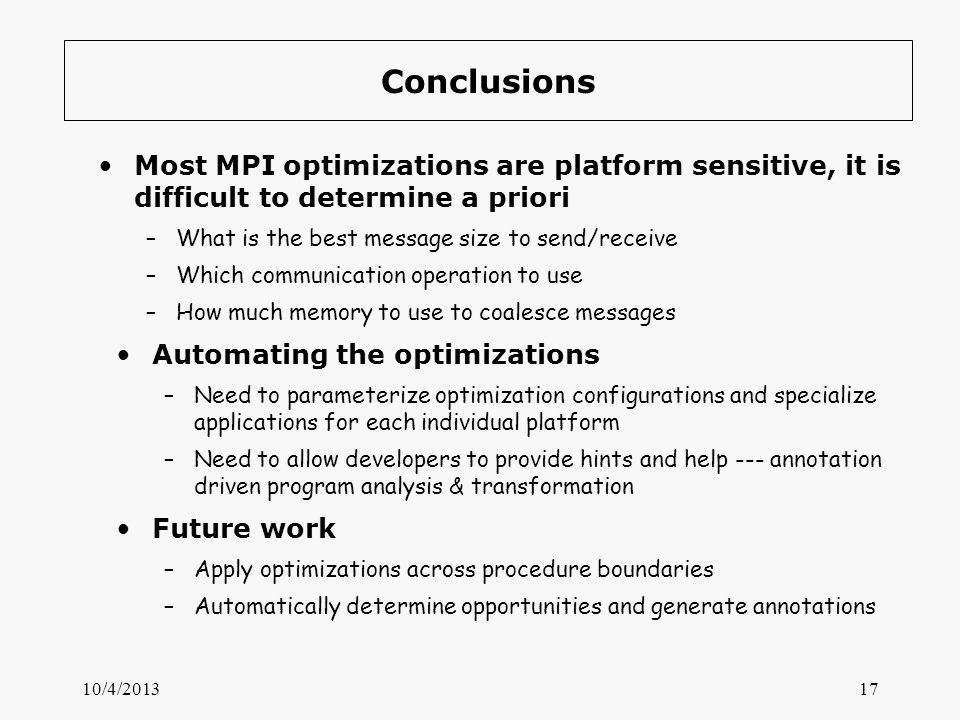 Conclusions Most MPI optimizations are platform sensitive, it is difficult to determine a priori –What is the best message size to send/receive –Which