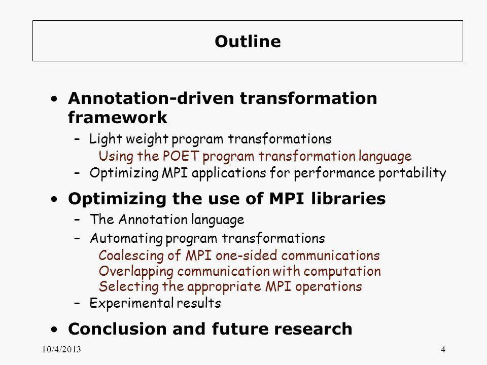 Outline Annotation-driven transformation framework –Light weight program transformations Using the POET program transformation language –Optimizing MP