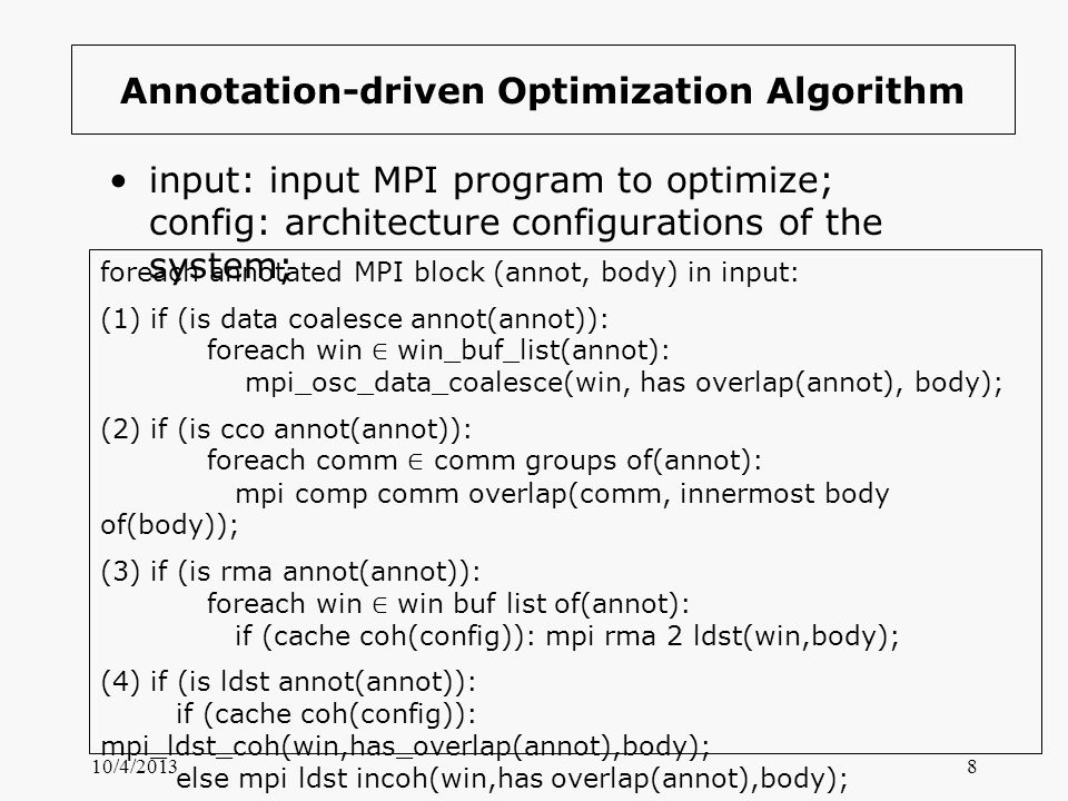 Annotation-driven Optimization Algorithm input: input MPI program to optimize; config: architecture configurations of the system; 10/4/20138 foreach a