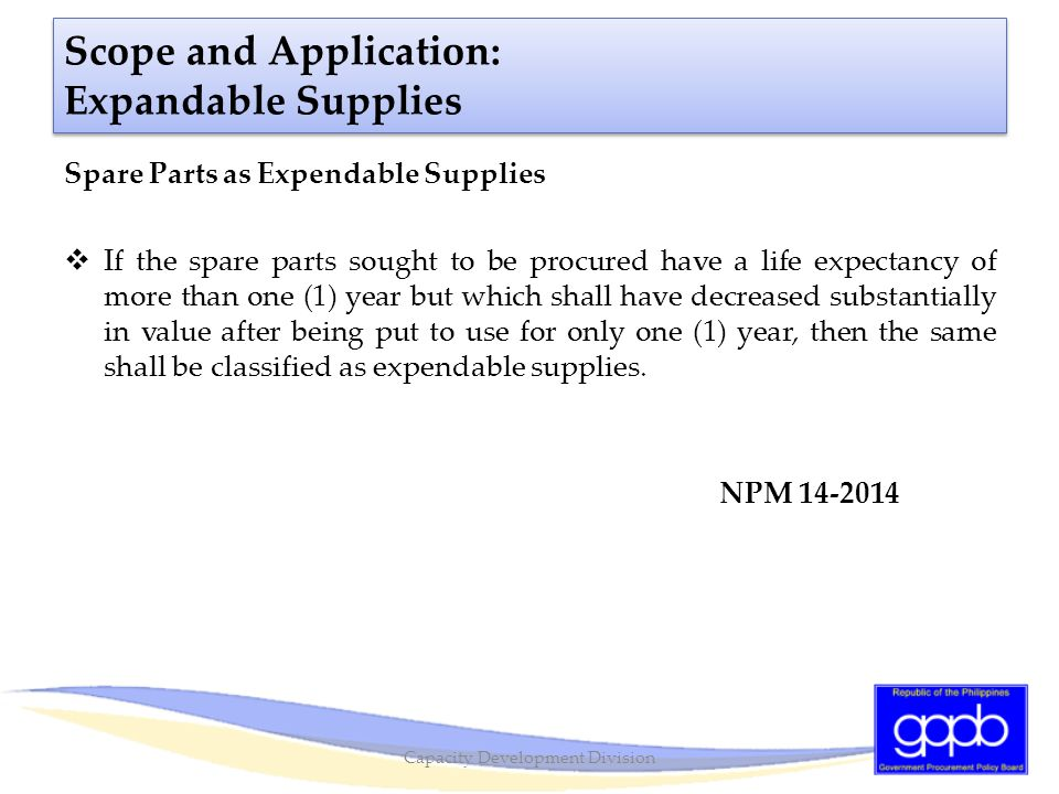 Scope and Application: Expandable Supplies Spare Parts as Expendable Supplies  If the spare parts sought to be procured have a life expectancy of mor