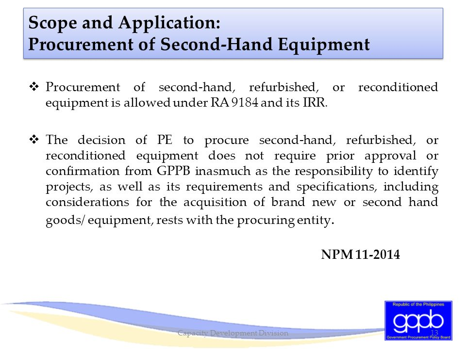 Scope and Application: Procurement of Second-Hand Equipment  Procurement of second-hand, refurbished, or reconditioned equipment is allowed under RA