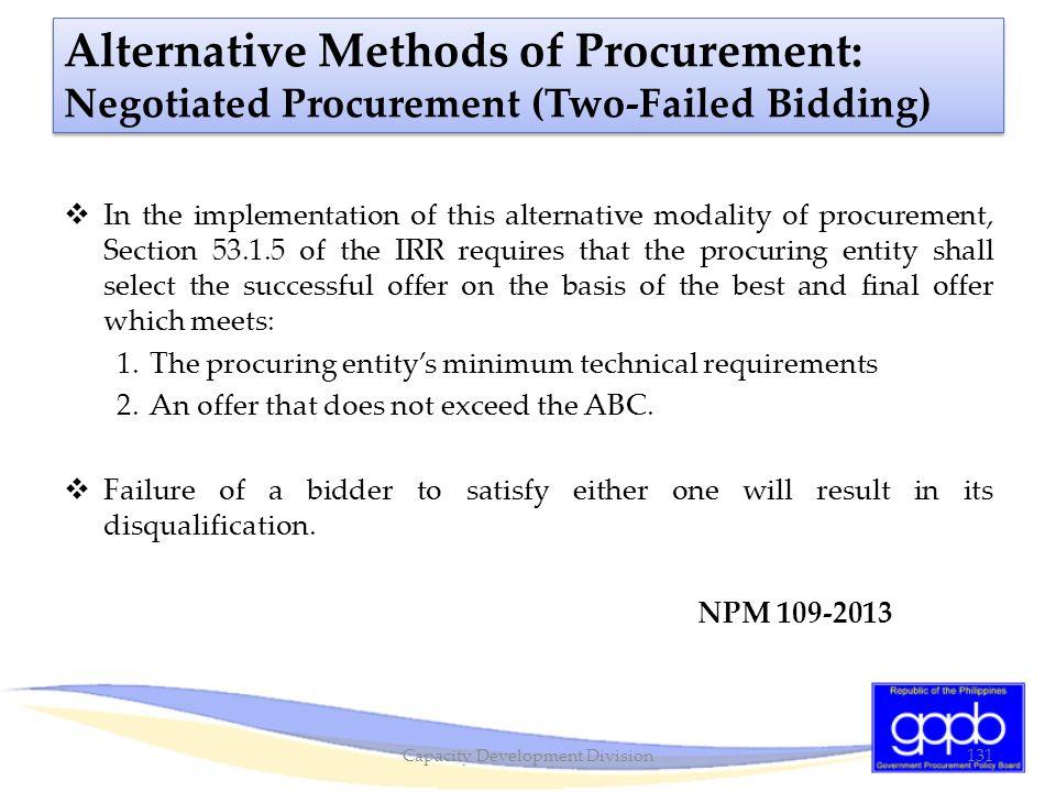 Alternative Methods of Procurement: Negotiated Procurement (Two-Failed Bidding)  In the implementation of this alternative modality of procurement, S