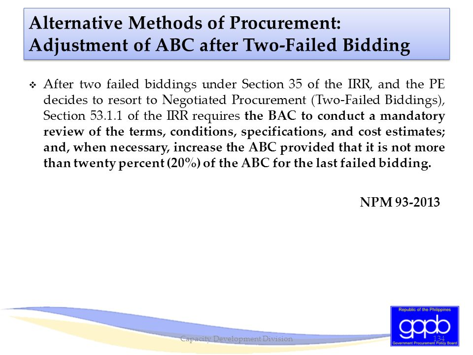 Alternative Methods of Procurement: Adjustment of ABC after Two-Failed Bidding  After two failed biddings under Section 35 of the IRR, and the PE dec